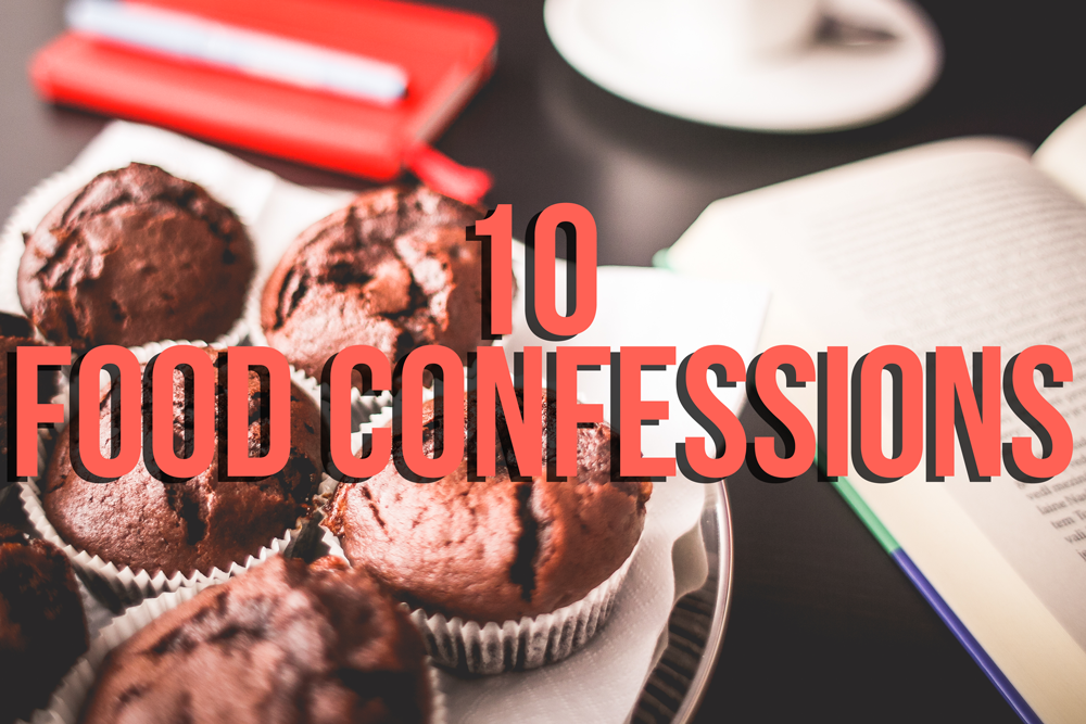 10 food confessions