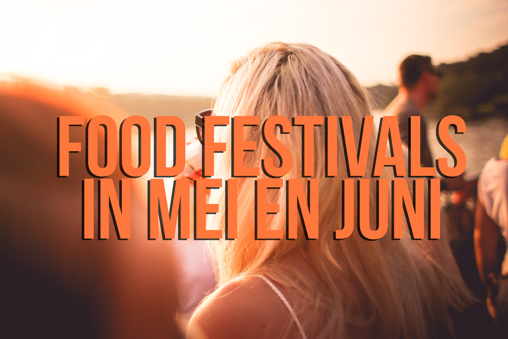 Foodfestivals in mei en juni